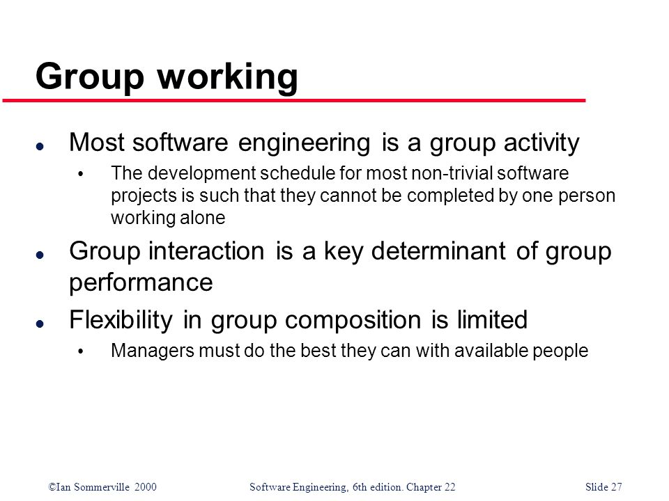 Group working Most software engineering is a group activity