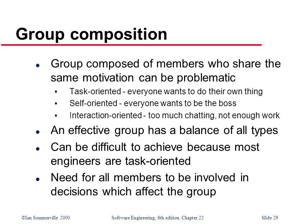 Group composition Group composed of members who share the same motivation can be problematic. Task-oriented - everyone wants to do their own thing.
