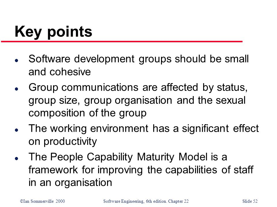 Key points Software development groups should be small and cohesive