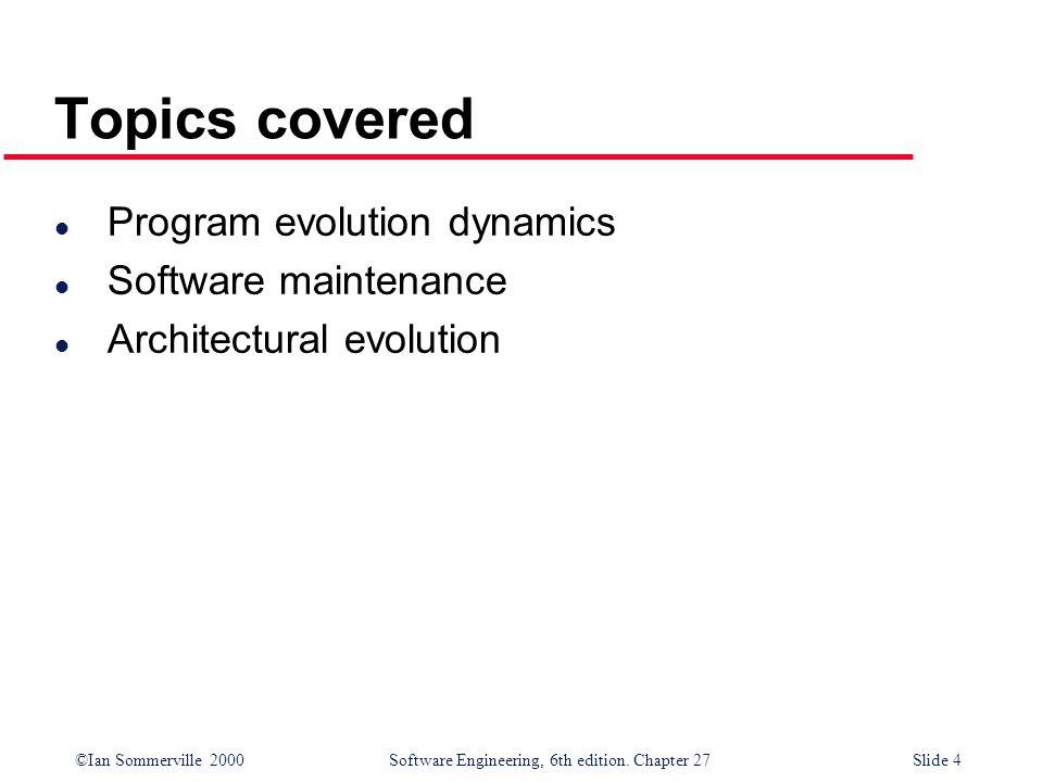 Topics covered Program evolution dynamics Software maintenance
