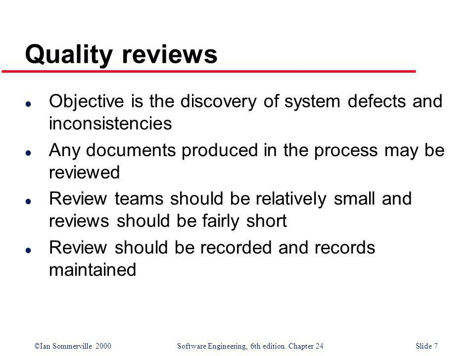 Quality reviews Objective is the discovery of system defects and inconsistencies. Any documents produced in the process may be reviewed.