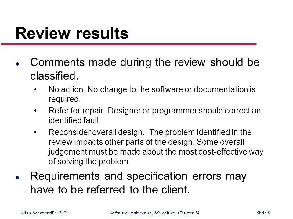 Review results Comments made during the review should be classified.