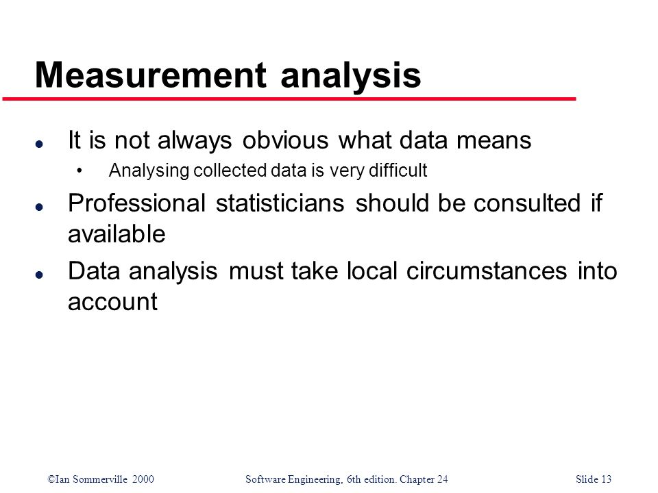 Measurement analysis It is not always obvious what data means