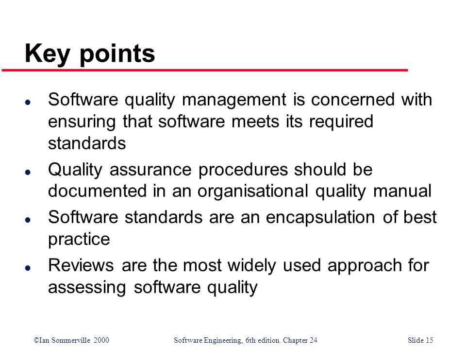Key points Software quality management is concerned with ensuring that software meets its required standards.