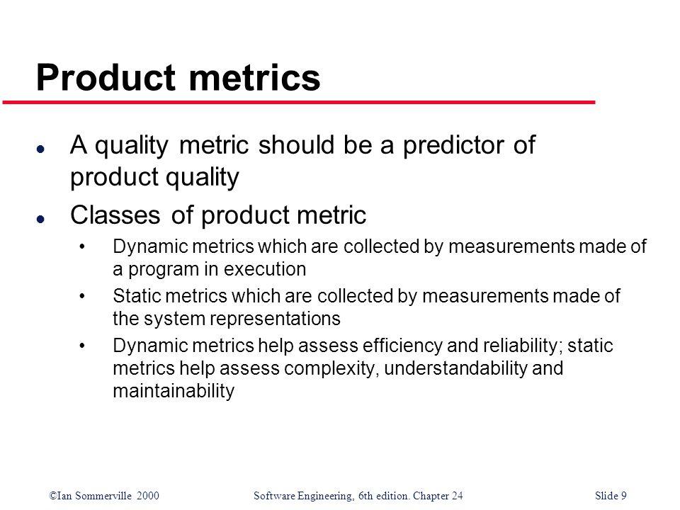 Product metrics A quality metric should be a predictor of product quality. Classes of product metric.