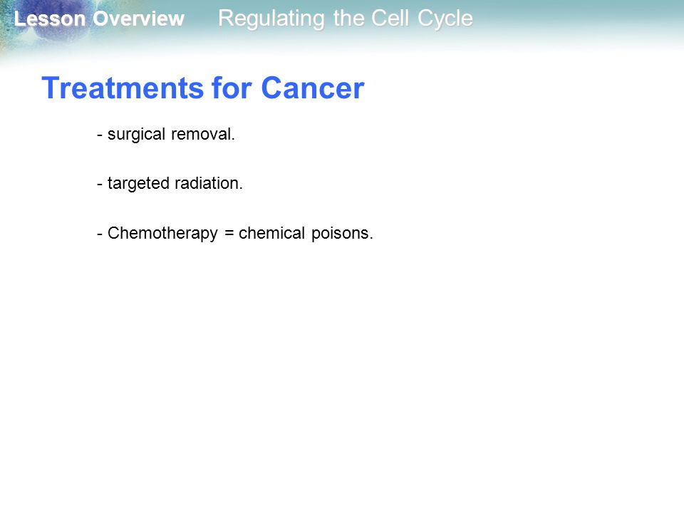 Treatments for Cancer - surgical removal. - targeted radiation.