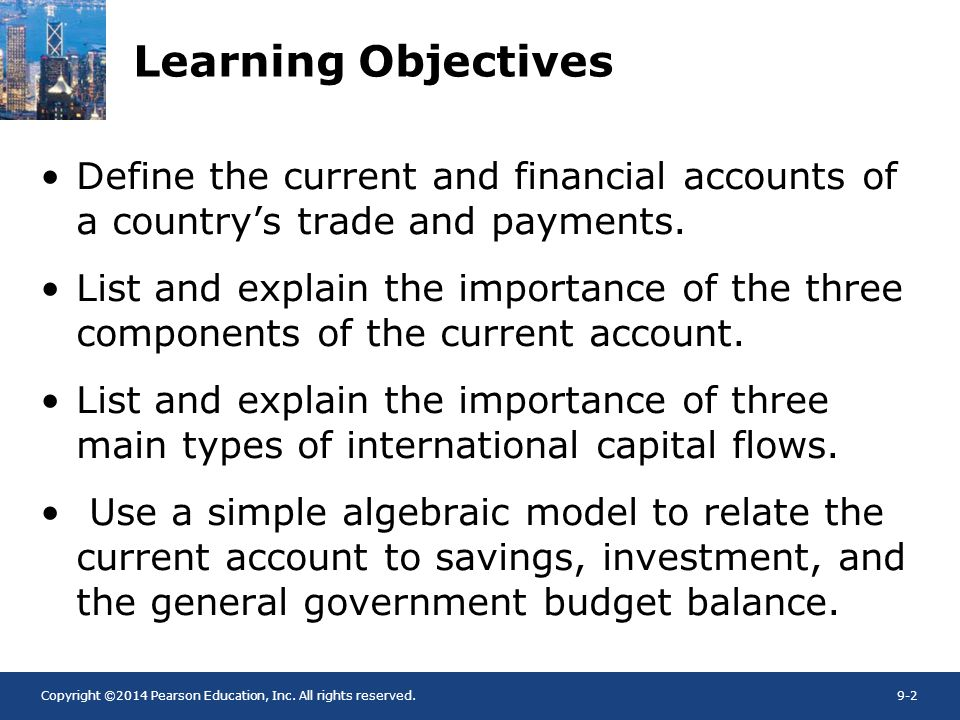 Learning Objectives Define the current and financial accounts of a country's trade and payments.