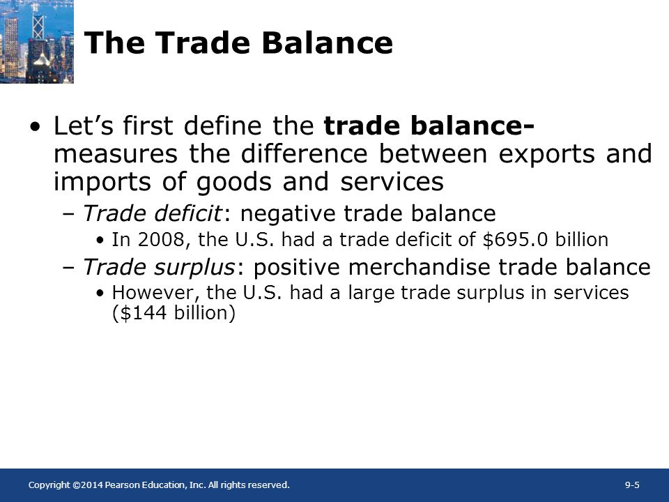 The Trade Balance Let's first define the trade balance- measures the difference between exports and imports of goods and services.