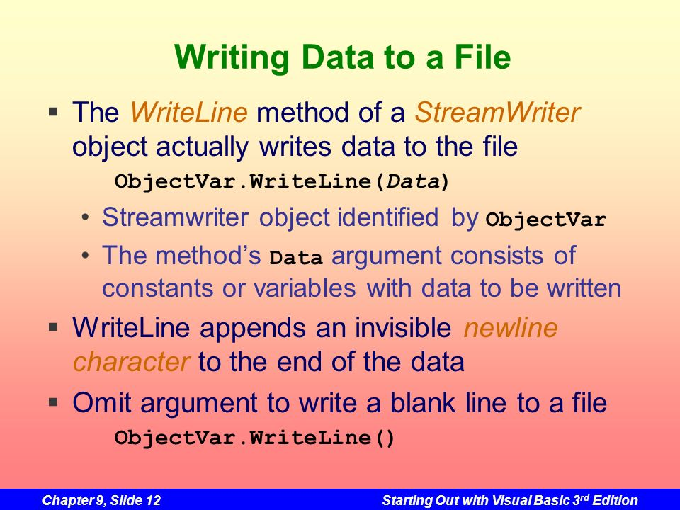 Writing Data to a FileThe WriteLine method of a StreamWriter object actually writes data to the file.