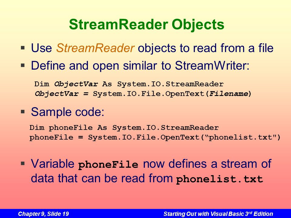 StreamReader Objects Use StreamReader objects to read from a file