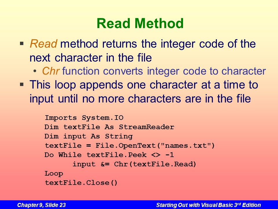 Read MethodRead method returns the integer code of the next character in the file. Chr function converts integer code to character.