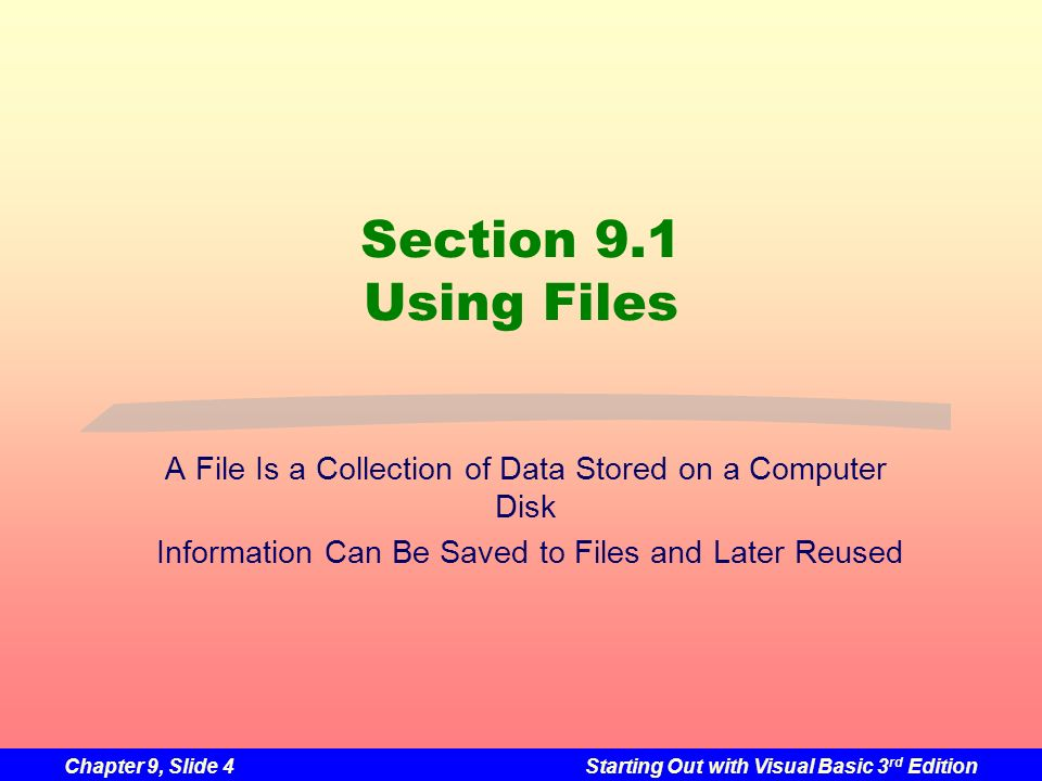 Section 9.1 Using Files A File Is a Collection of Data Stored on a Computer Disk.