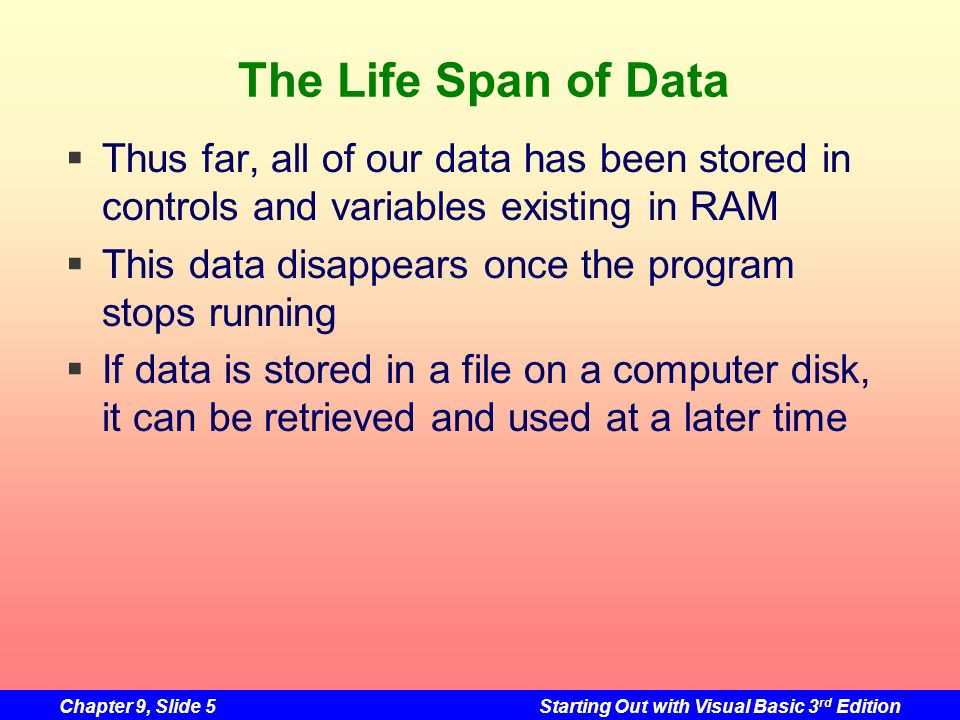 The Life Span of Data Thus far, all of our data has been stored in controls and variables existing in RAM.