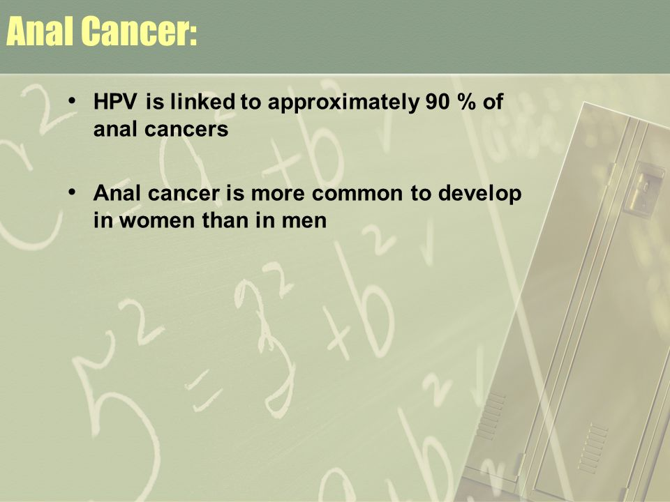 Anal Cancer: HPV is linked to approximately 90 % of anal cancers