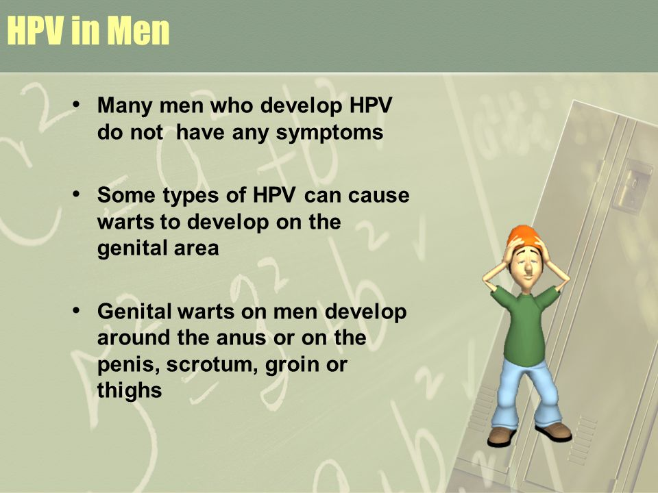 HPV in Men Many men who develop HPV do not have any symptoms