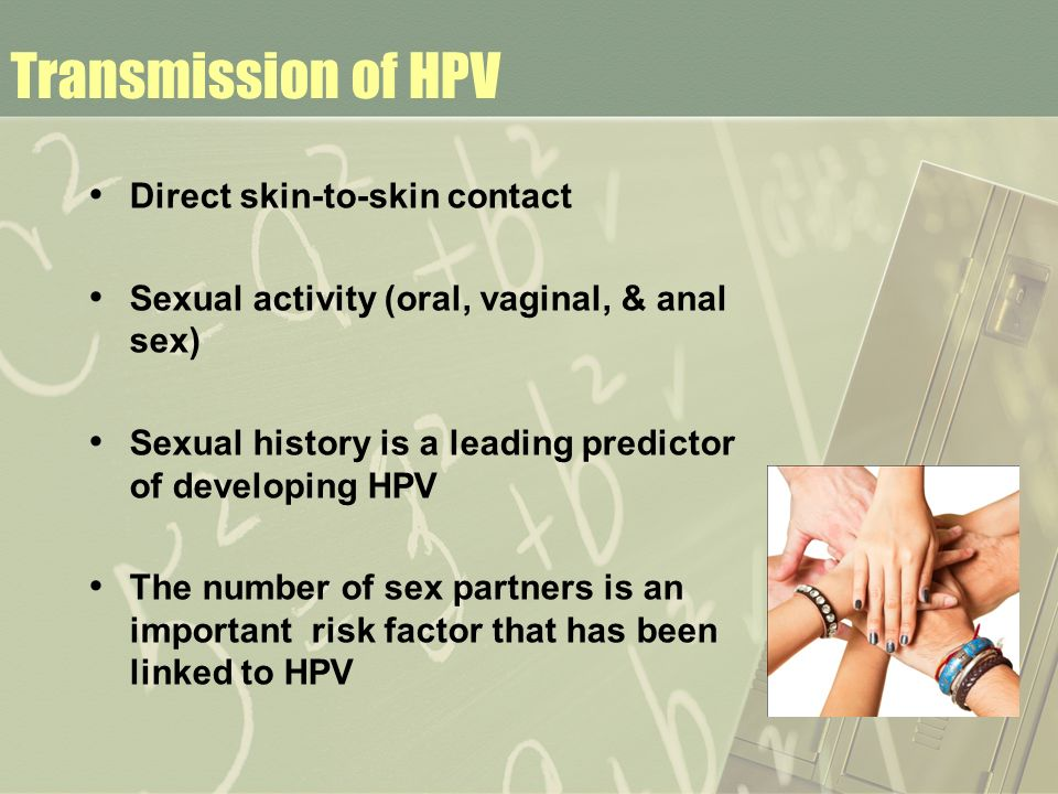 Transmission of HPV Direct skin-to-skin contact