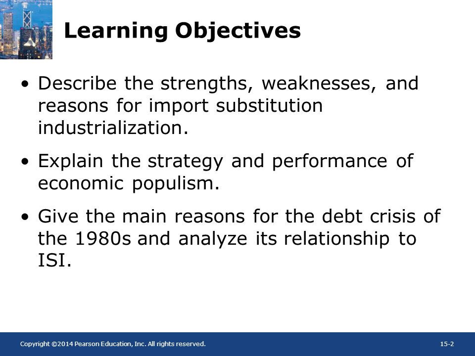 Learning Objectives Describe the strengths, weaknesses, and reasons for import substitution industrialization.