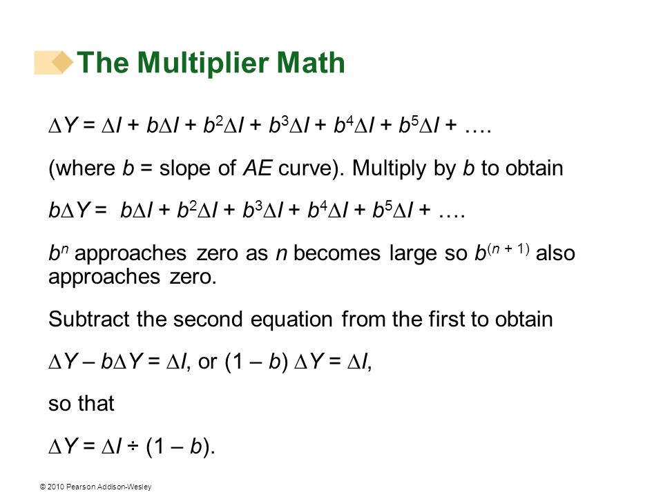 The Multiplier Math ∆Y = ∆I + b∆I + b2∆I + b3∆I + b4∆I + b5∆I + ….