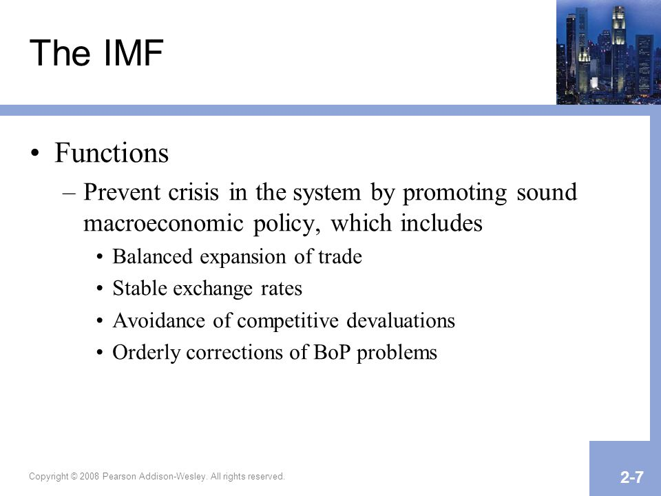 The IMF Functions. Prevent crisis in the system by promoting sound macroeconomic policy, which includes.