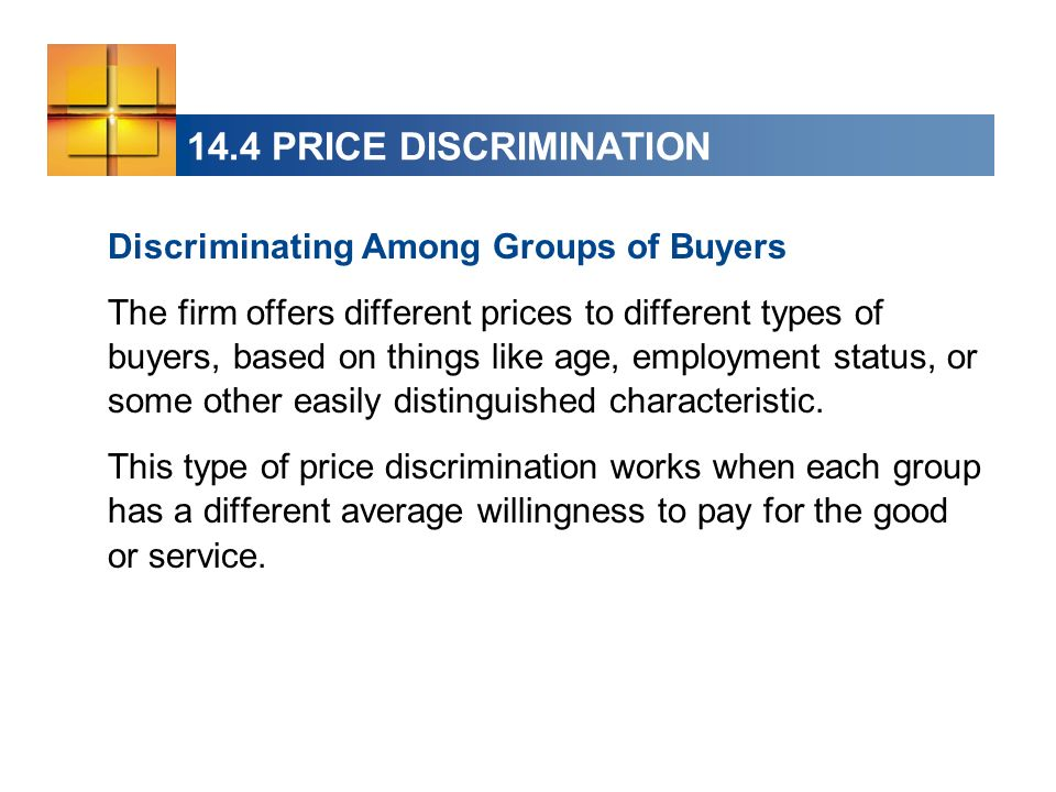 14.4 PRICE DISCRIMINATION Discriminating Among Groups of Buyers