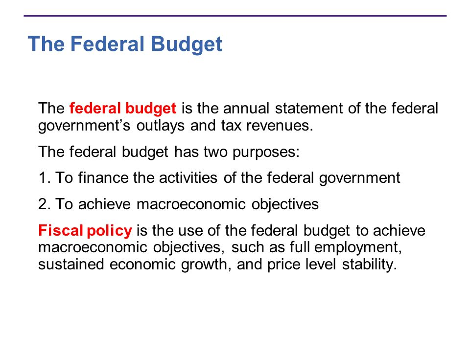 The Federal Budget The federal budget is the annual statement of the federal government's outlays and tax revenues.
