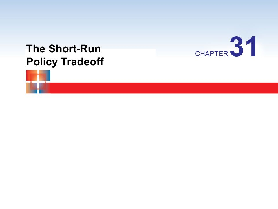 31 The Short-Run Policy Tradeoff CHAPTER