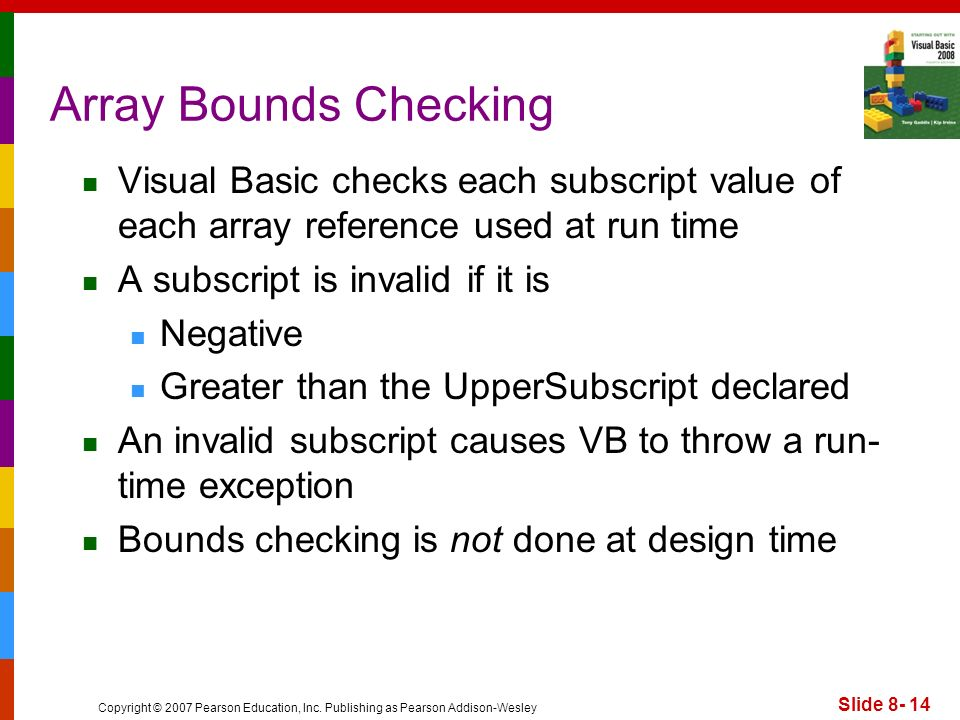 Array Bounds Checking Visual Basic checks each subscript value of each array reference used at run time.