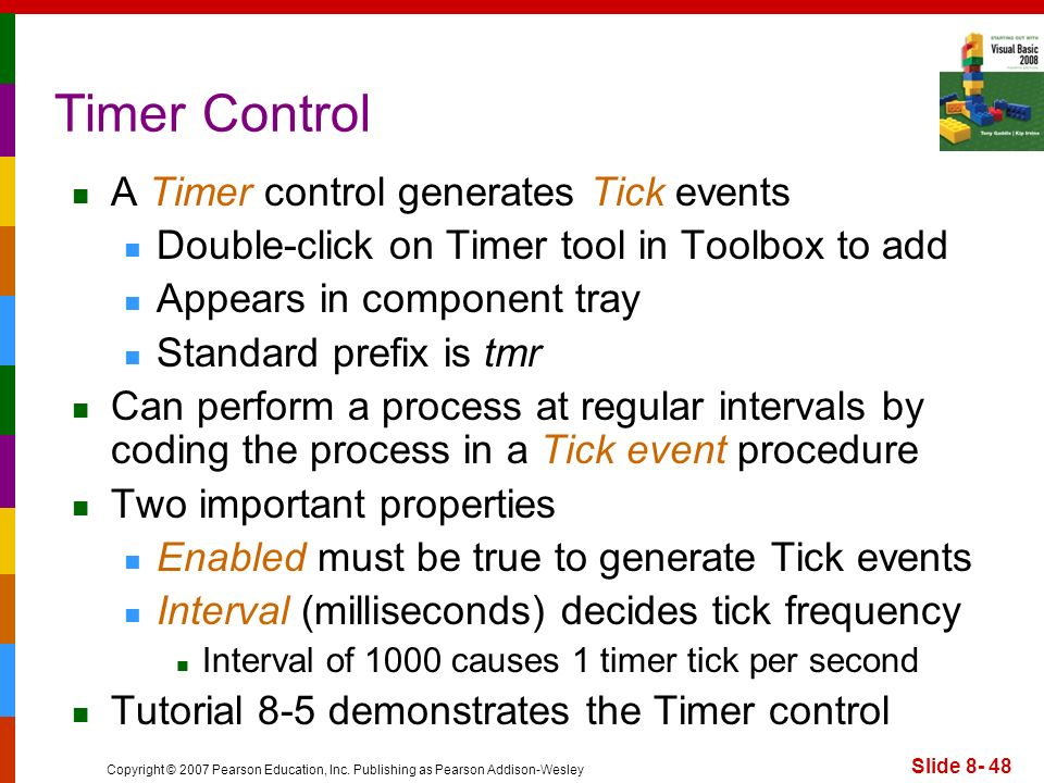 Timer Control A Timer control generates Tick events