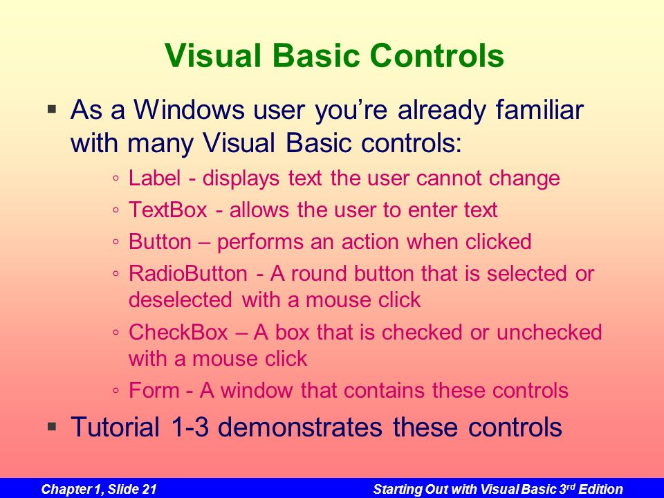 Visual Basic Controls As a Windows user you're already familiar with many Visual Basic controls: Label - displays text the user cannot change.