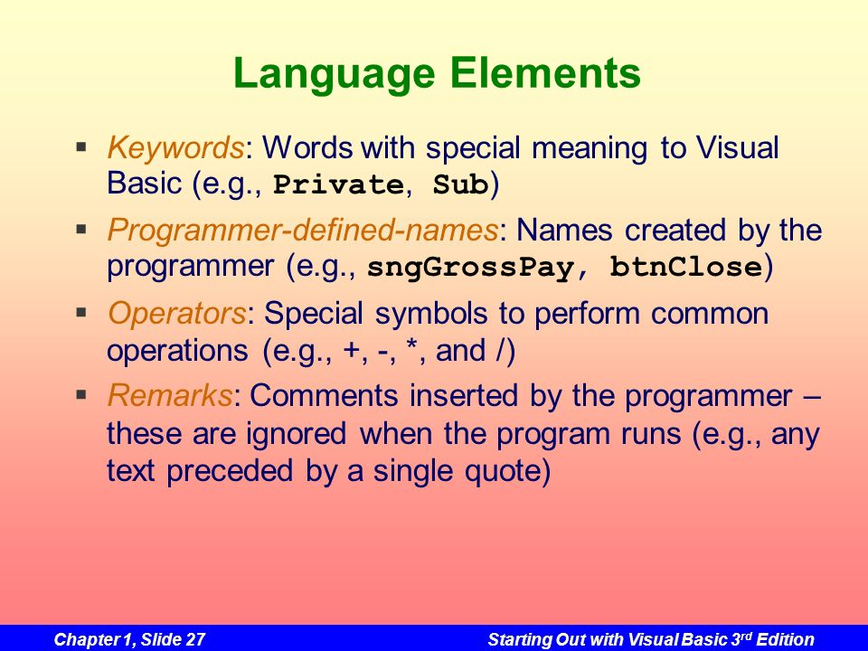 Language Elements Keywords: Words with special meaning to Visual Basic (e.g., Private, Sub)
