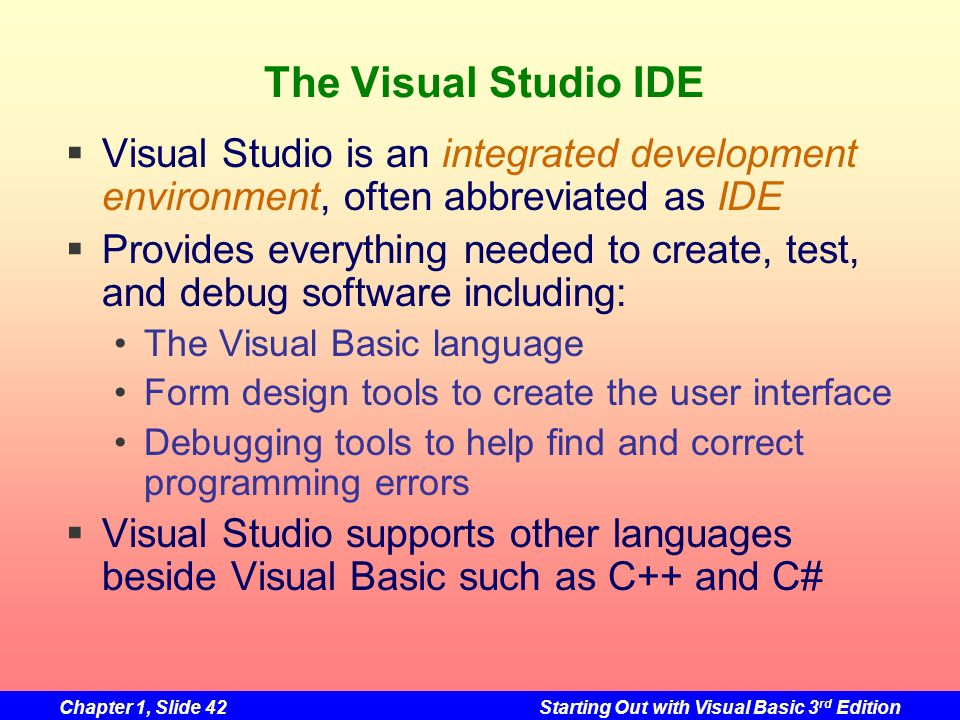 The Visual Studio IDE Visual Studio is an integrated development environment, often abbreviated as IDE.
