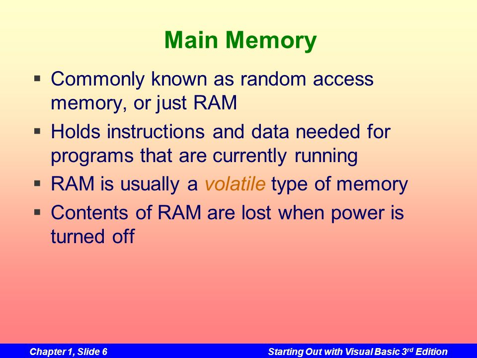 Main Memory Commonly known as random access memory, or just RAM
