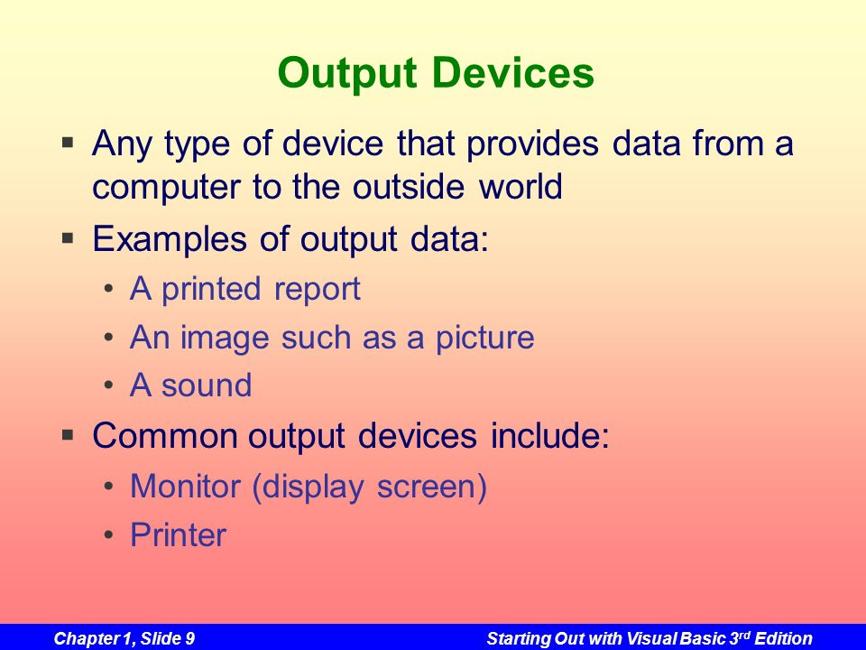 Output Devices Any type of device that provides data from a computer to the outside world. Examples of output data: