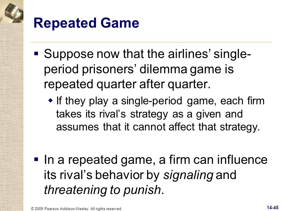 Repeated Game Suppose now that the airlines' single-period prisoners' dilemma game is repeated quarter after quarter.