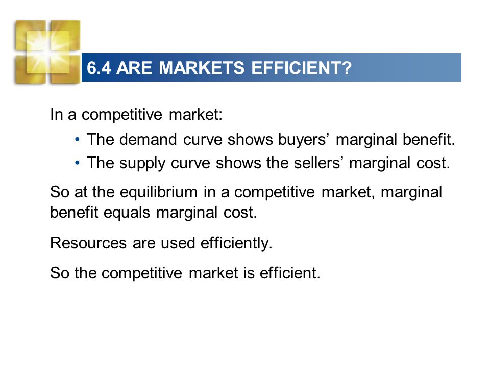 6.4 ARE MARKETS EFFICIENT In a competitive market:
