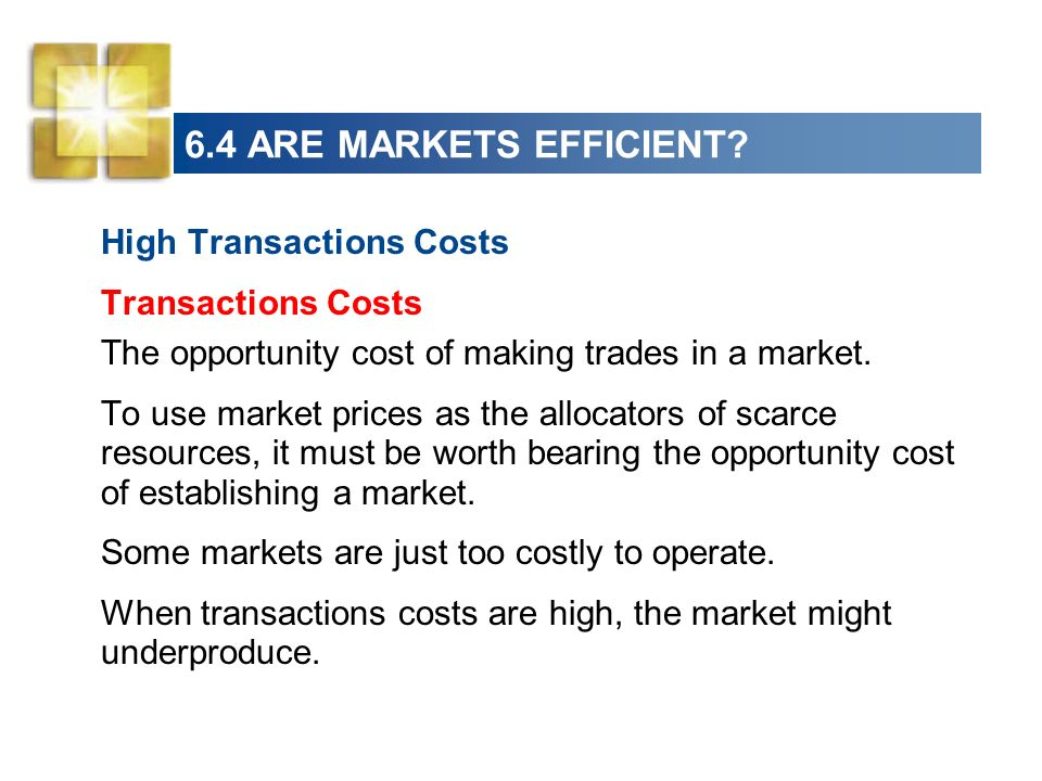 6.4 ARE MARKETS EFFICIENT High Transactions Costs Transactions Costs