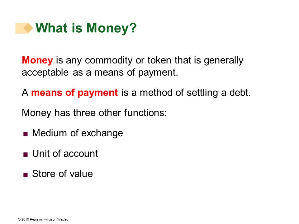 What is Money Money is any commodity or token that is generally acceptable as a means of payment.