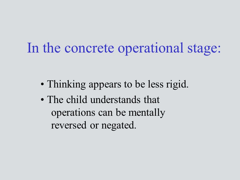 In the concrete operational stage: