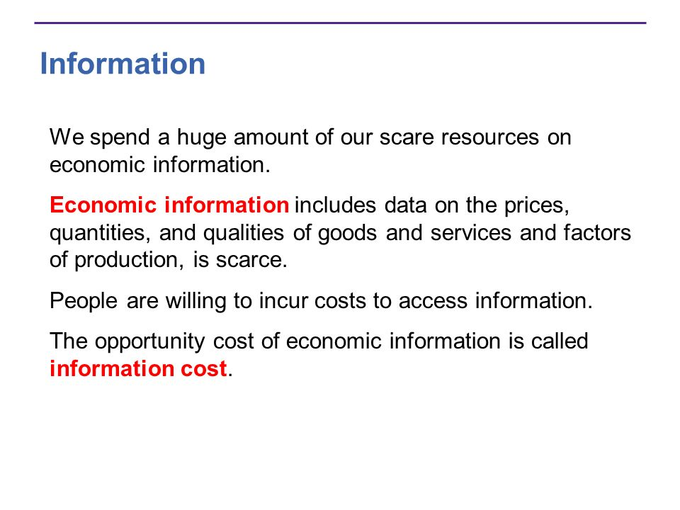 Information We spend a huge amount of our scare resources on economic information.