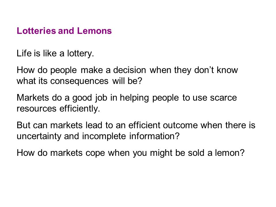 Lotteries and Lemons Life is like a lottery. How do people make a decision when they don't know what its consequences will be
