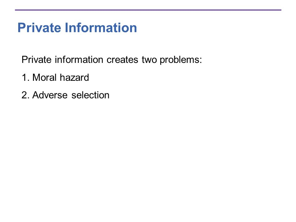 Private Information Private information creates two problems: