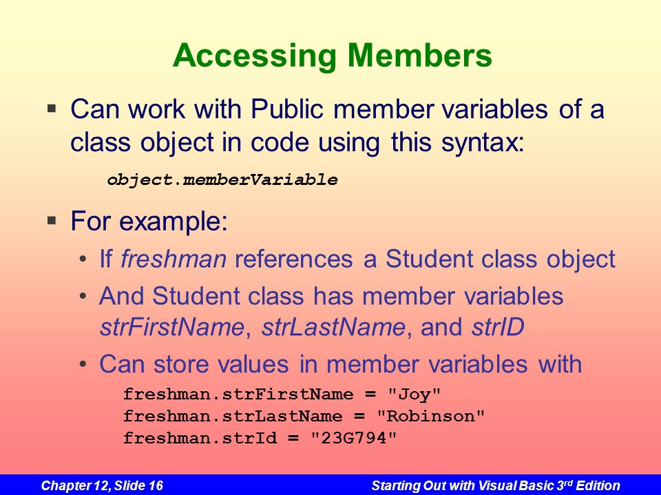Accessing Members Can work with Public member variables of a class object in code using this syntax: