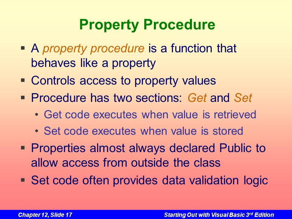 Property Procedure A property procedure is a function that behaves like a property. Controls access to property values.