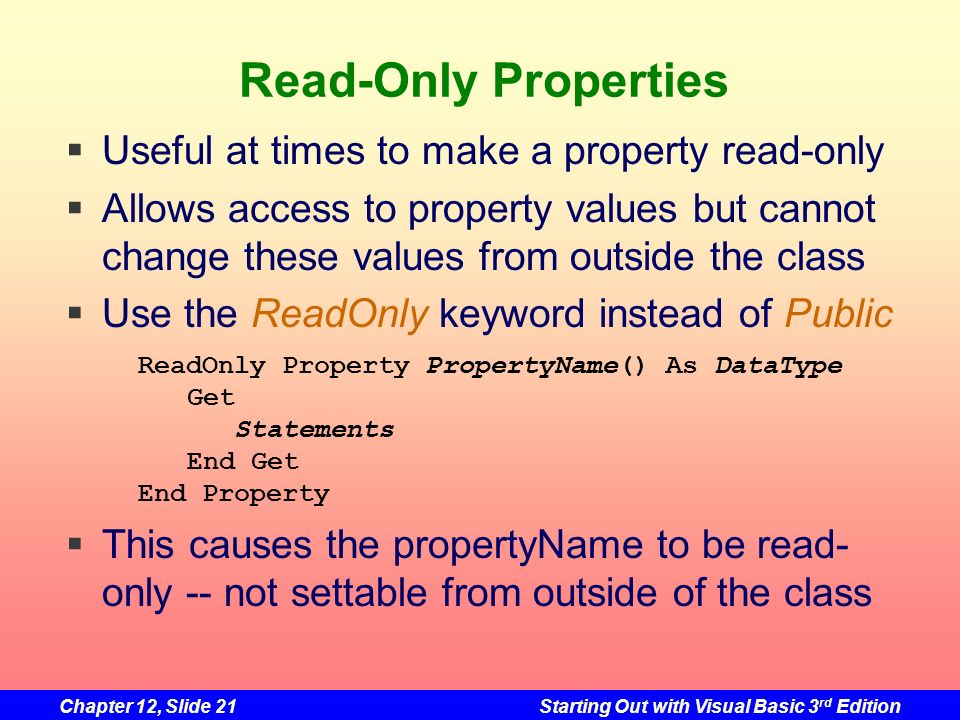 Read-Only Properties Useful at times to make a property read-only