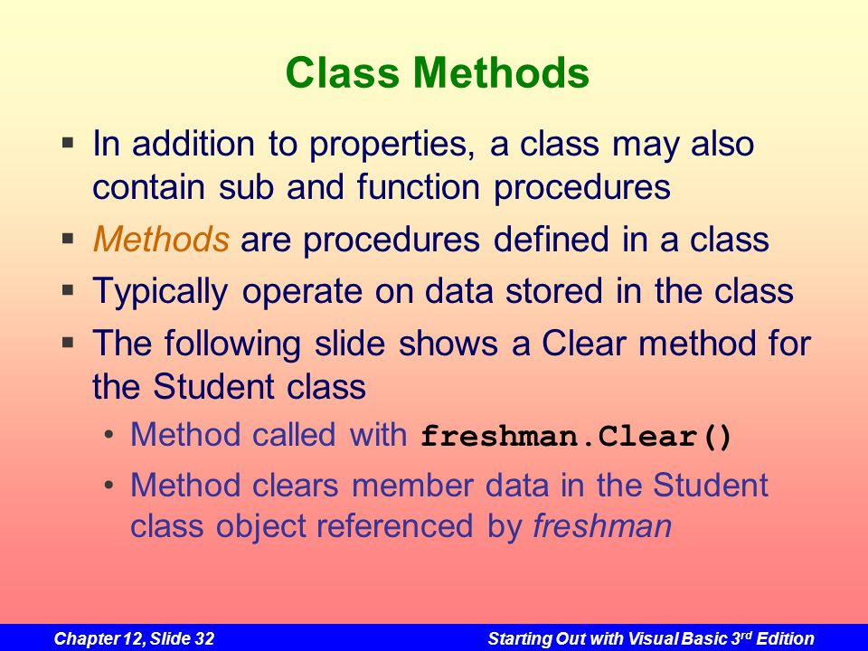 Class Methods In addition to properties, a class may also contain sub and function procedures. Methods are procedures defined in a class.