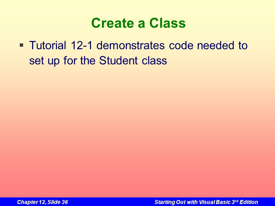 Create a Class Tutorial 12-1 demonstrates code needed to set up for the Student class