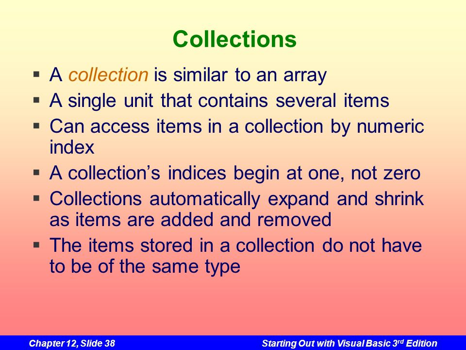 Collections A collection is similar to an array