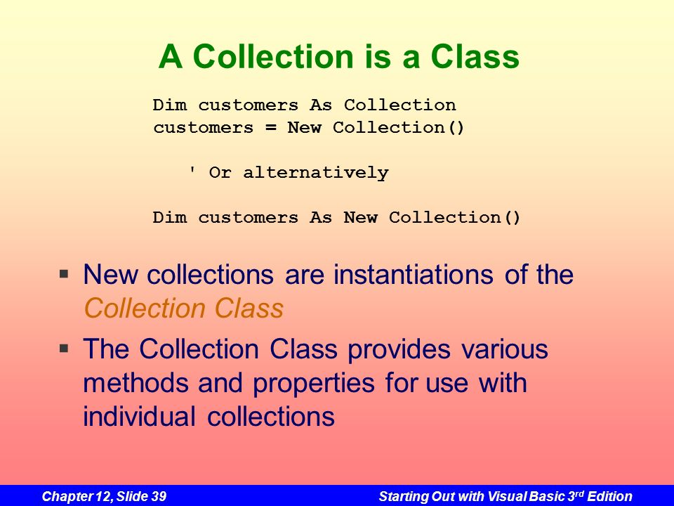 A Collection is a Class Dim customers As Collection. customers = New Collection() Or alternatively.