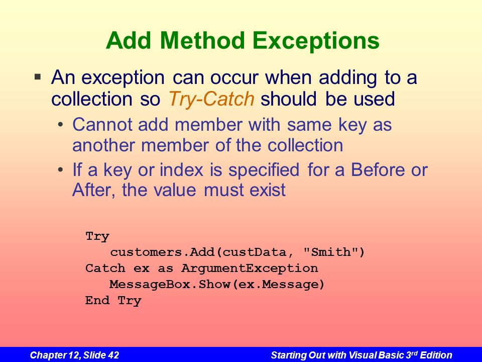 Add Method Exceptions An exception can occur when adding to a collection so Try-Catch should be used.