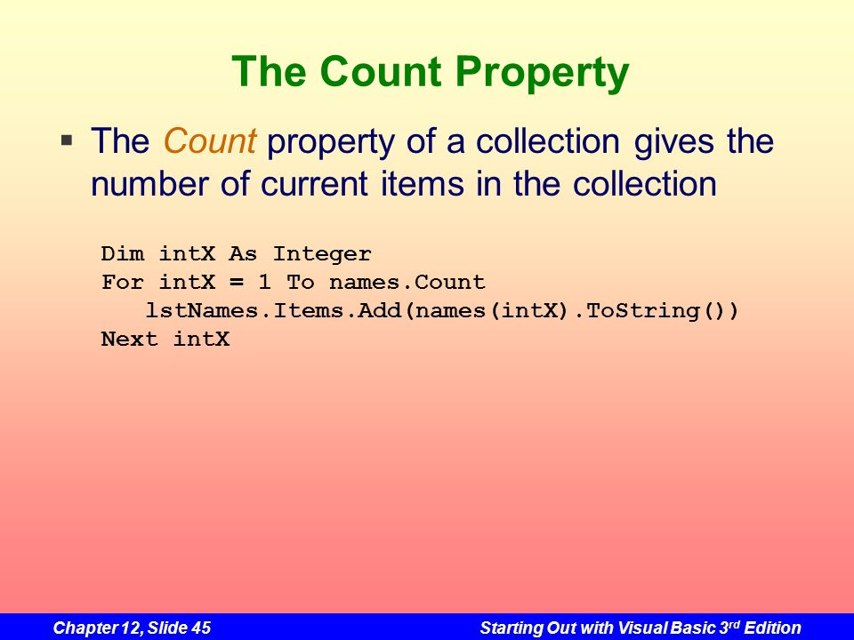 The Count Property The Count property of a collection gives the number of current items in the collection.